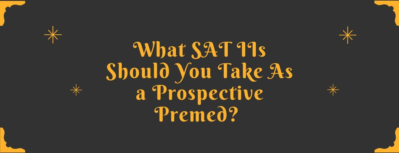 What SAT IIs Should You Take As a Prospective Pre-med?