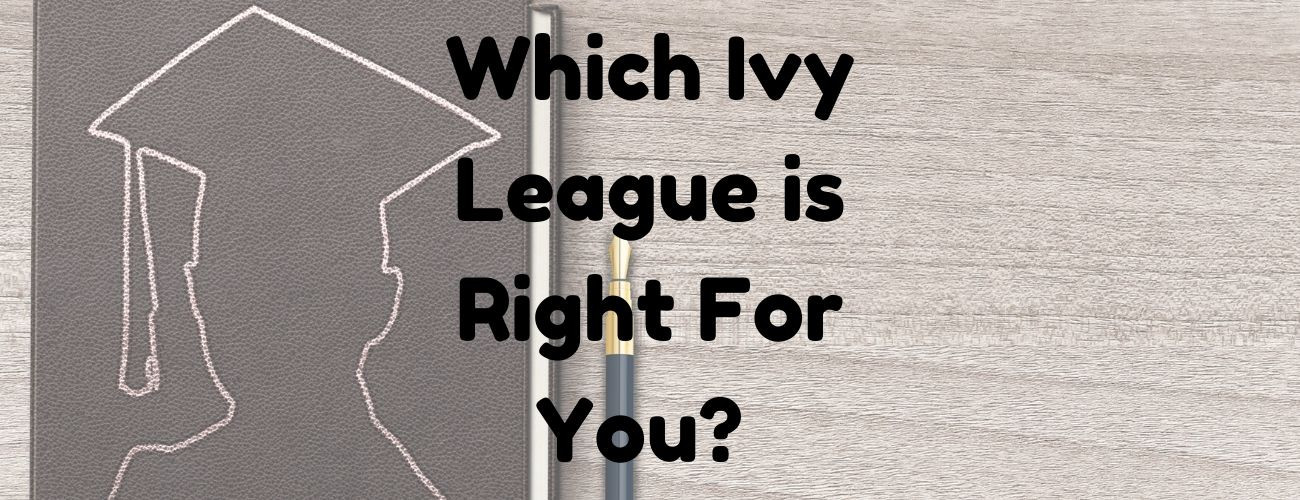 Which Ivy League is Right For You?