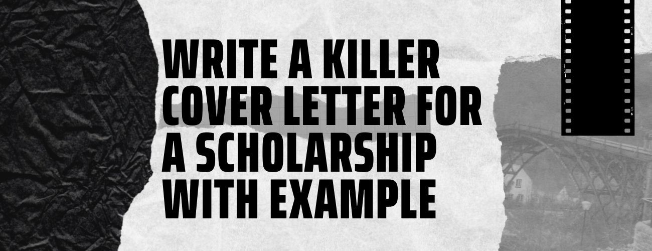Write a Killer Cover Letter for a Scholarship with Example