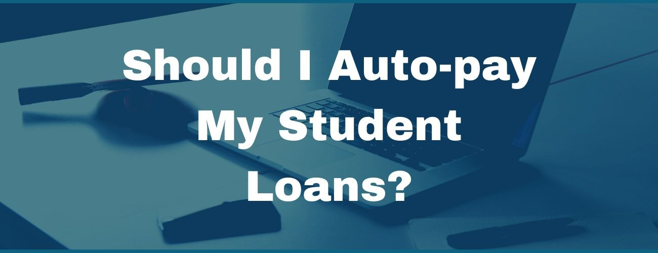 Should I auto-pay my student loans?