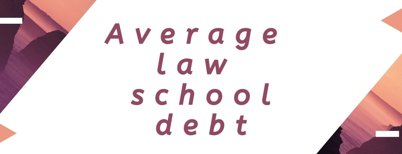 Average Law School Debt [Explained]