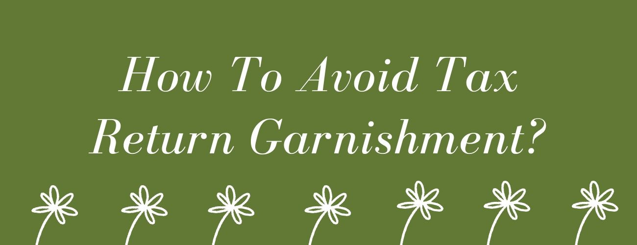 How To Avoid Tax Return Garnishment?