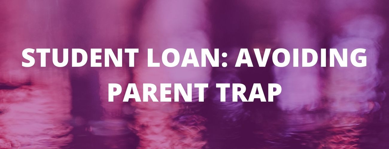Student Loan- Your Guide to Avoid Parent Trap
