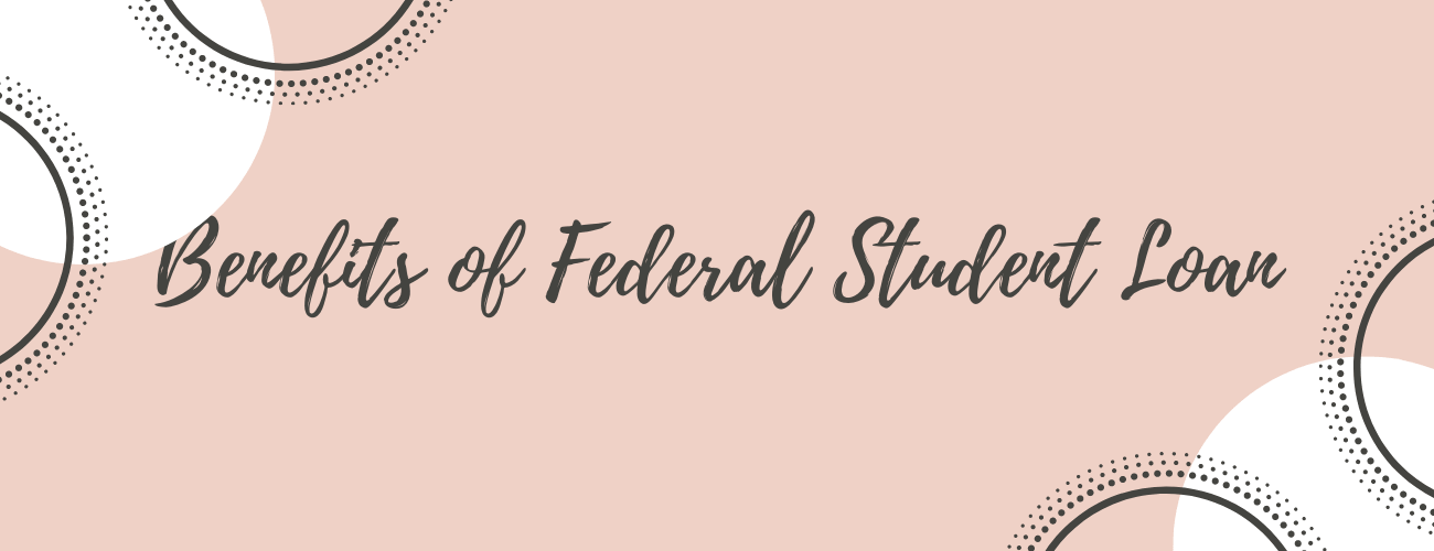 Benefits of Federal Student Loans