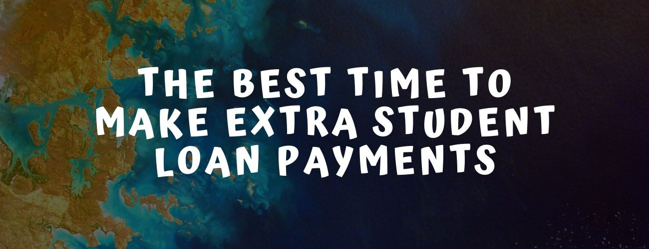 The Best Time To Make Extra Student Loan Payments