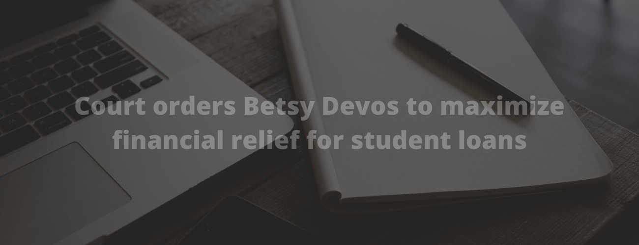 Court orders Betsy Devos to maximize financial relief for student loans