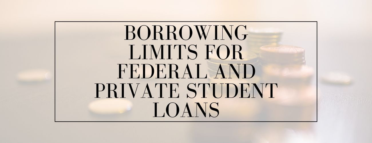 Borrowing Limits for Federal and Private Student Loans
