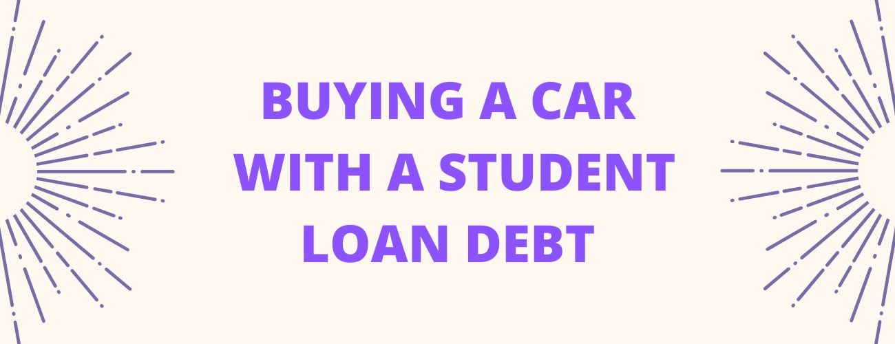 Buying A Car With Student Loan Debt- all you need to know