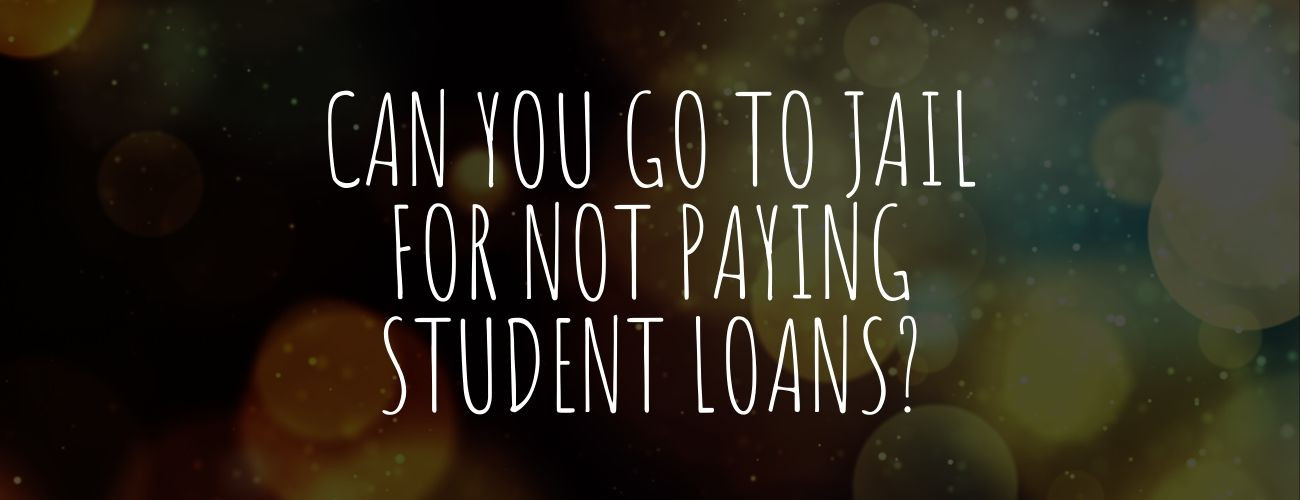 Can you go to jail for not paying student loans?