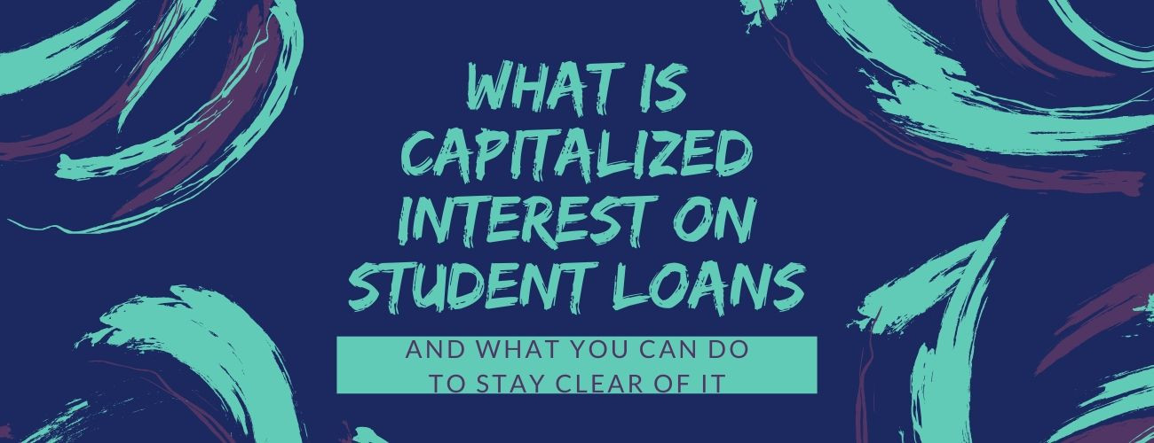 What is Capitalized Interest on Student Loans : And What you can do to stay clear of it