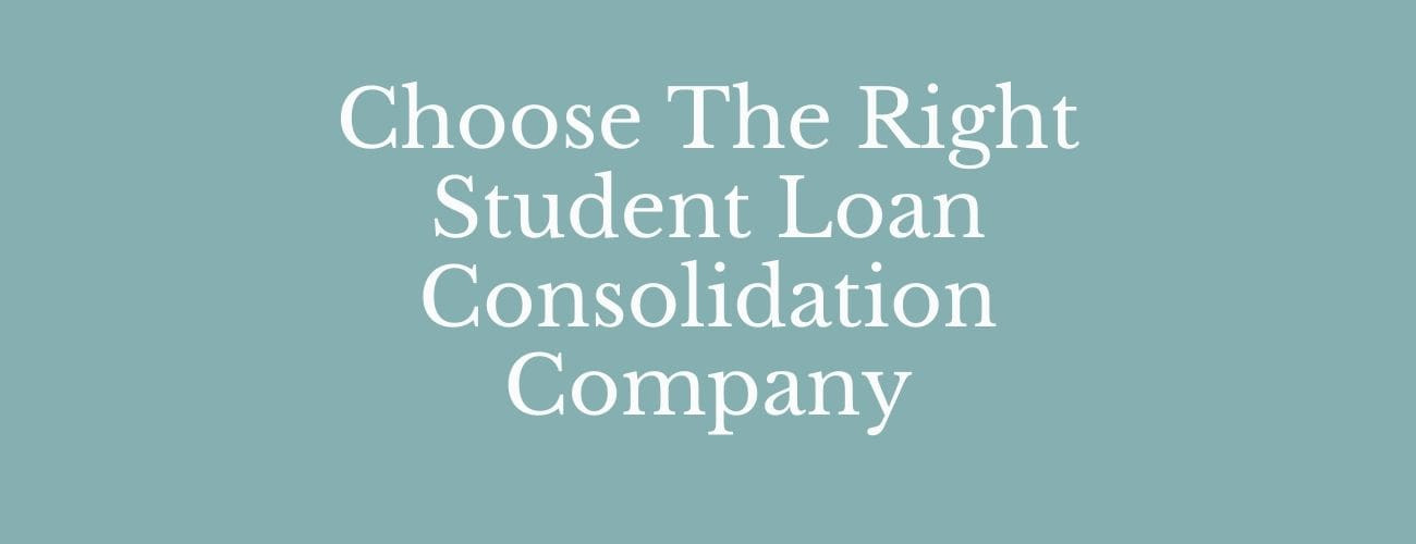 Student Loan Consolidation : How to choose the Right Company