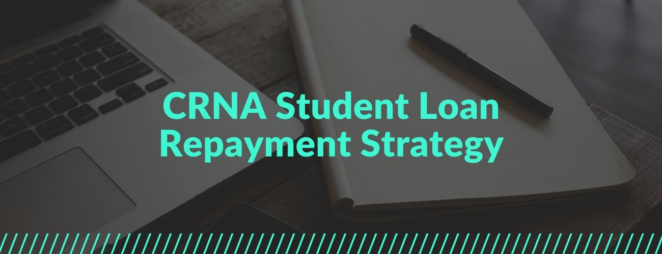 CRNA Student Loan Repayment Strategy