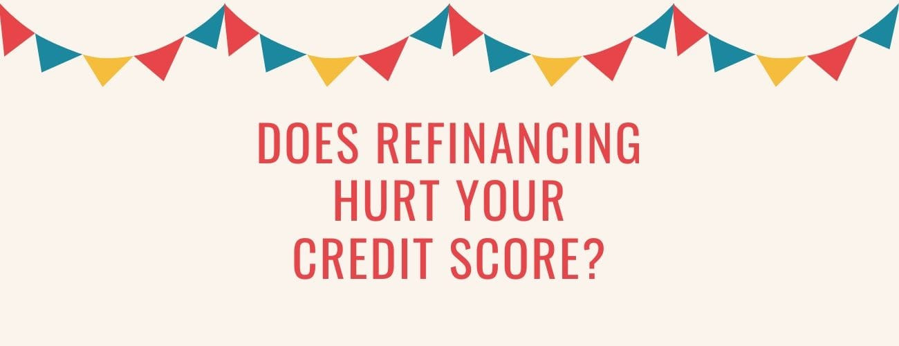 Does Refinancing Hurt Your Credit Score?