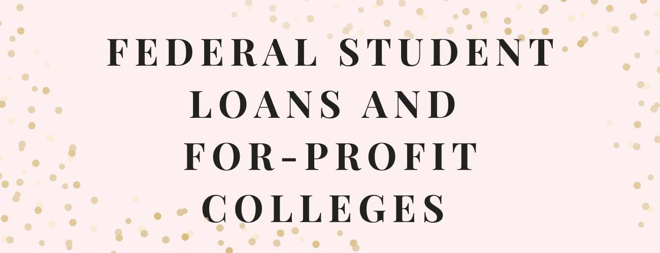 Federal Student Loans and For Profit Colleges