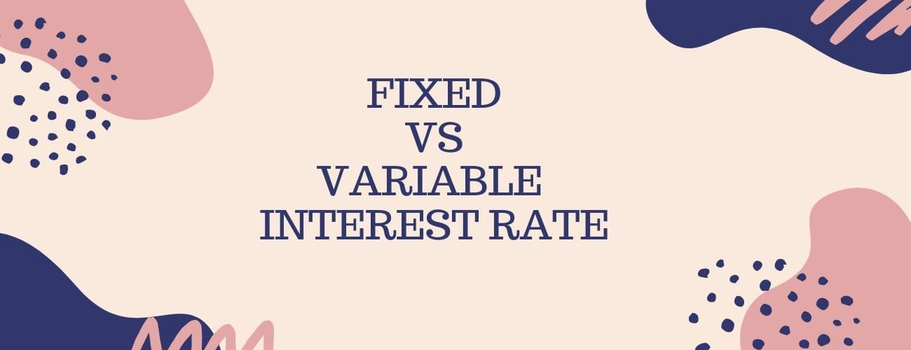 Fixed vs Variable Interest Rates - Make The Right Decision For Your Future