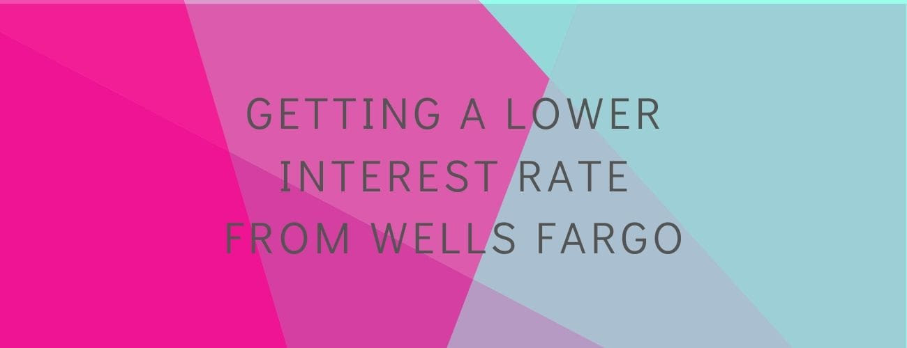 Getting a Lower Interest Rate from Wells Fargo