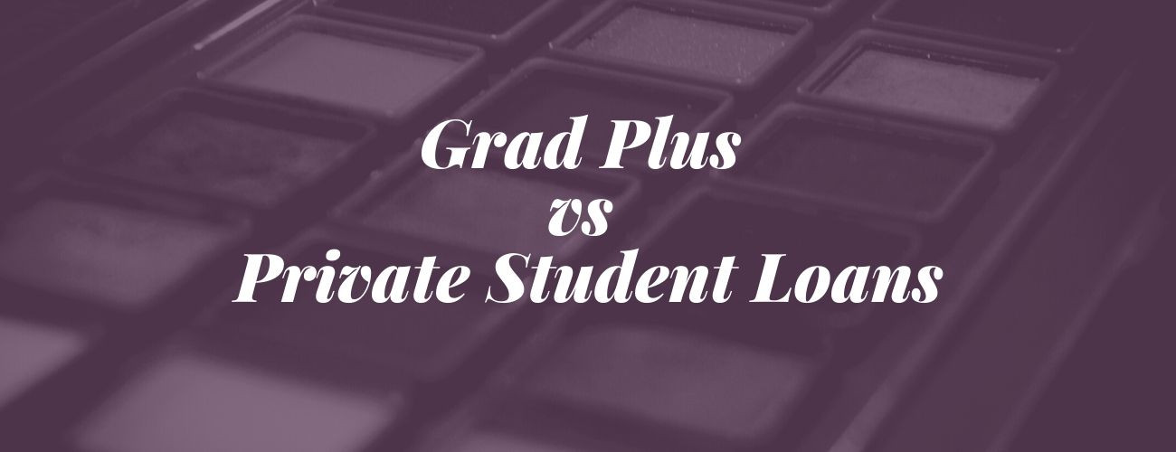 Grad Plus vs Private Student loans