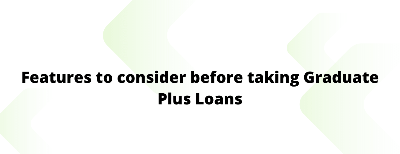 Features to consider before taking Graduate PLUS Loans