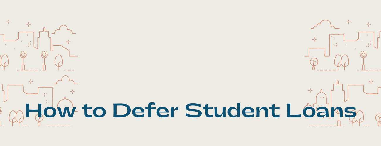 How to Defer Student Loans — Federal and Private
