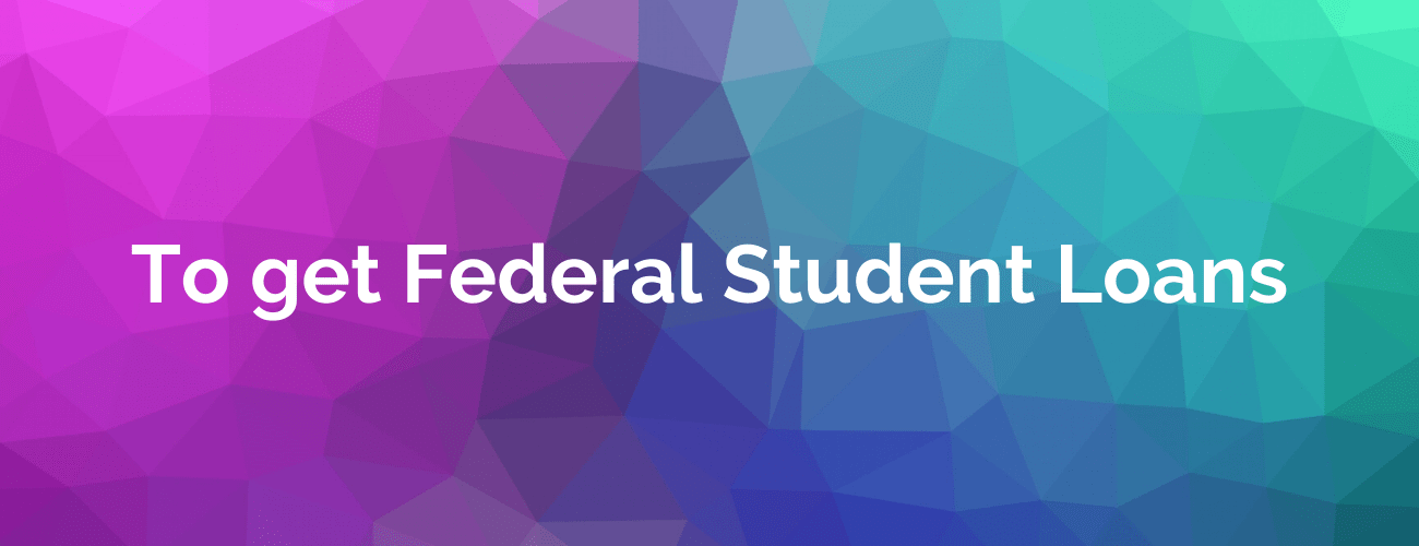 How to get Federal Student Loans