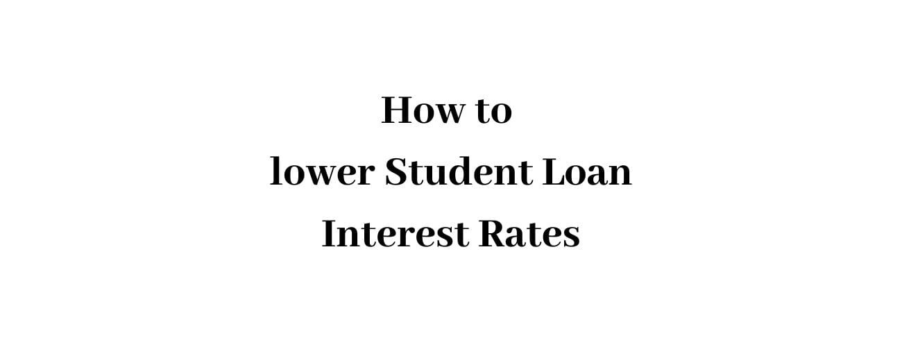 How To Lower Student Loan Interest Rate
