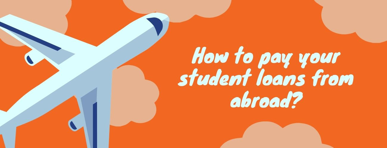 How to pay your student loans from abroad: Stay on top of your student loans even as you fly away