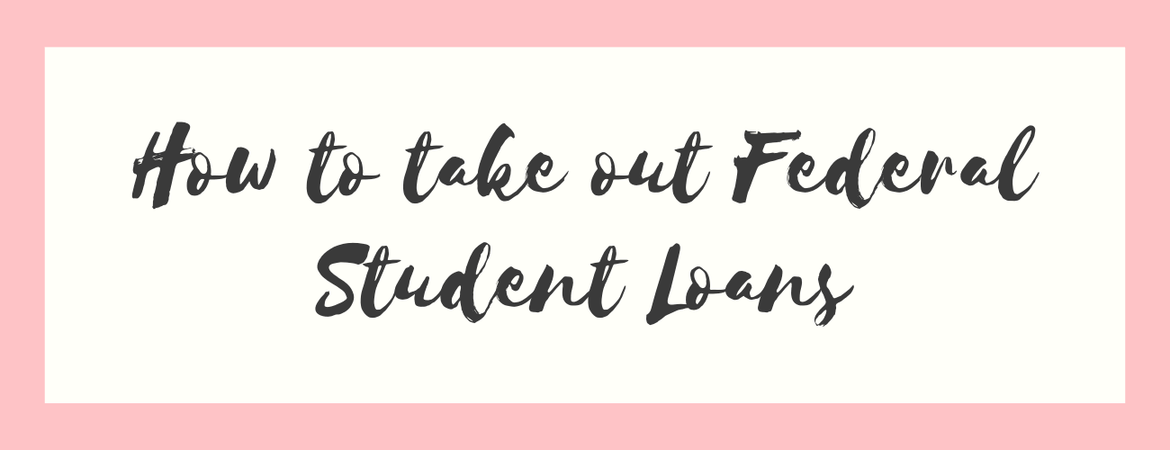 How to Take Out Federal Student Loans