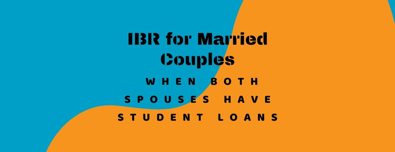 IBR for Married Couples When Both Spouses Have Student Loans