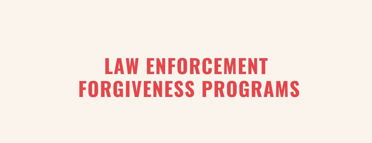 Law Enforcement Student Loan Forgiveness Programs- Choose The Right One For You