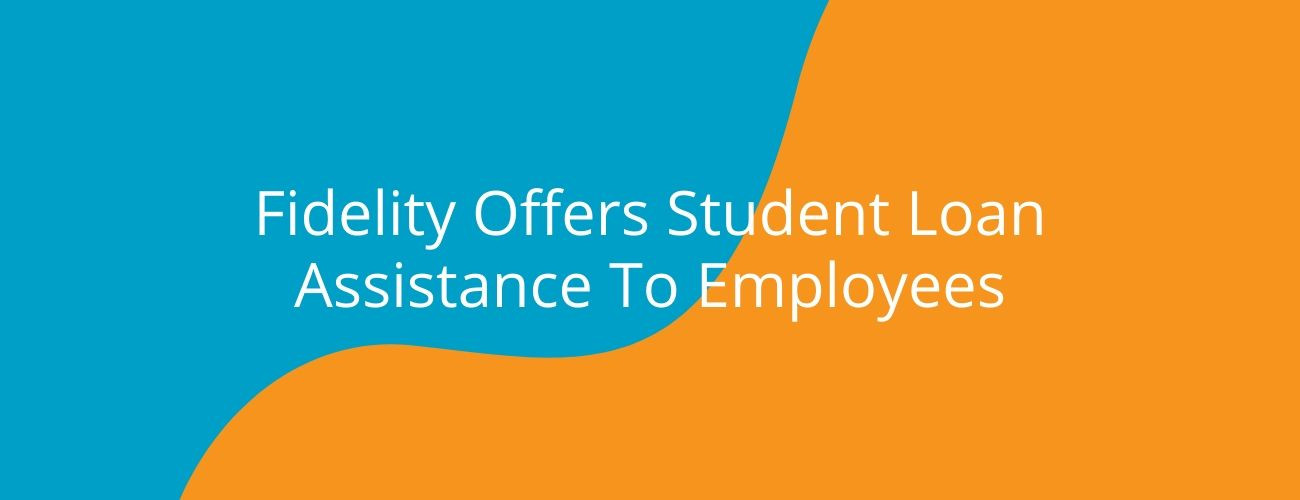 Fidelity Offers Student Loan Assistance To Employees