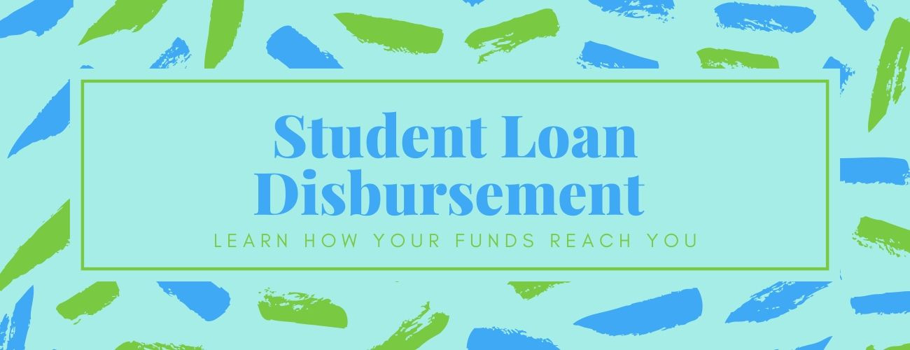 Student Loan Disbursement: Learn How Your Funds Reach You