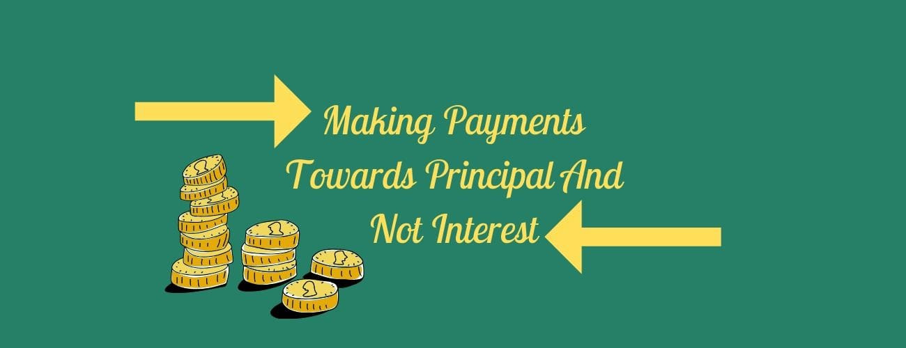 Making Loan Payments Towards Principal And Not Interest: Make Your Loans Disappear Faster