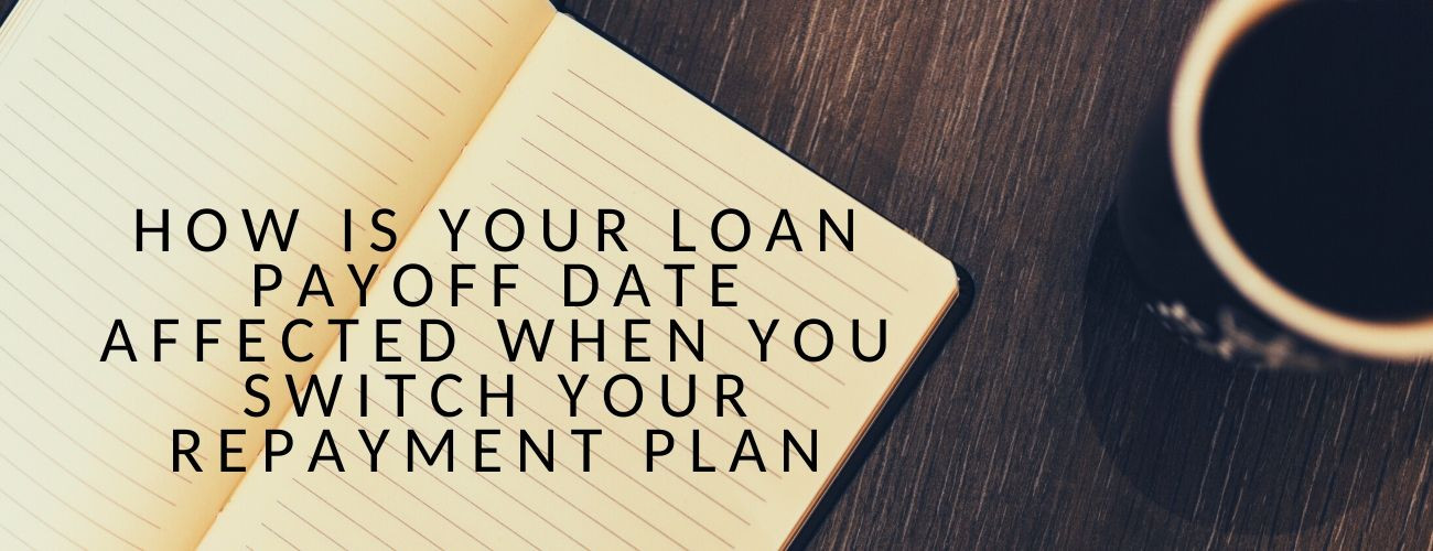 How Is Your Loan Payoff Date Affected When You Switch Your Repayment Plan