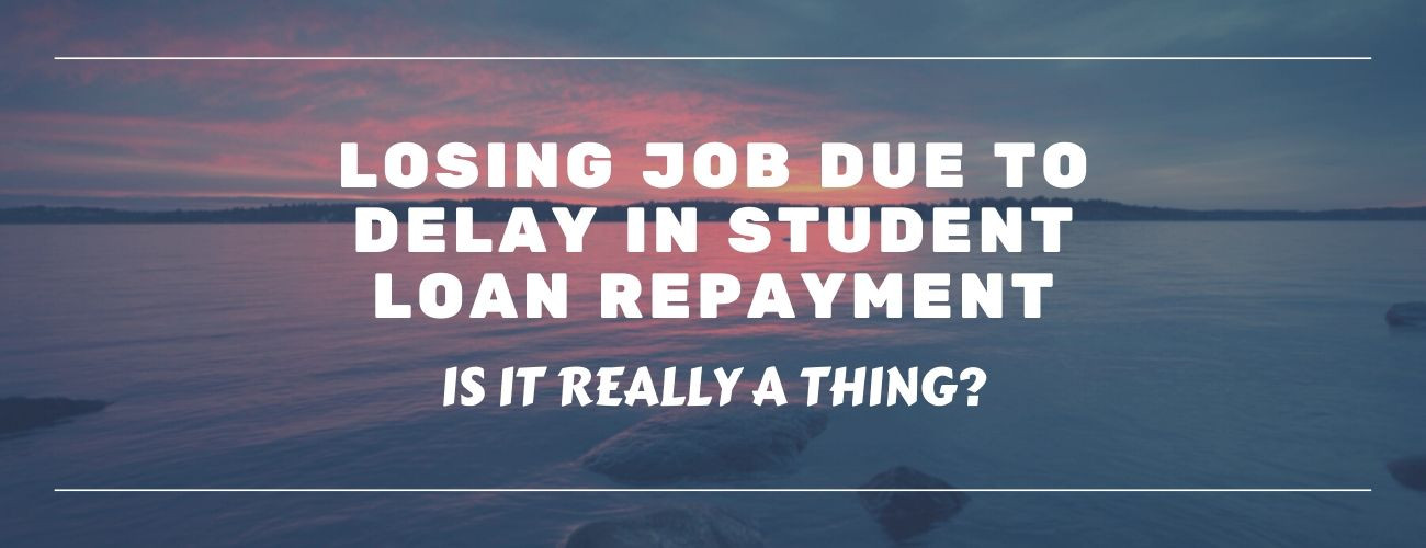 Is It Possible To Lose Your Job Over Delayed Student Loan Payments?