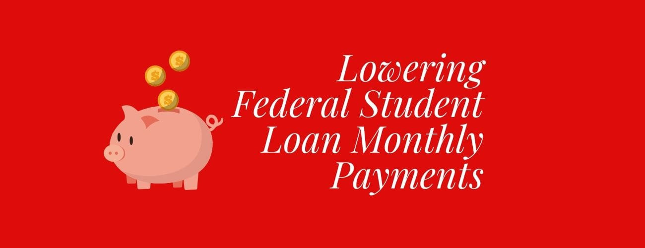 Lowering Federal Student Loan Monthly Payments: Save Your Money