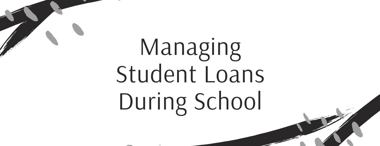 Managing Student Loans During School
