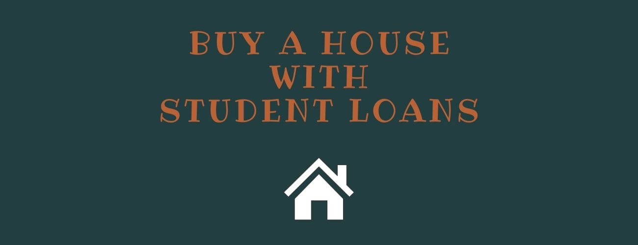 Buying A House With Student Loans [Explained]