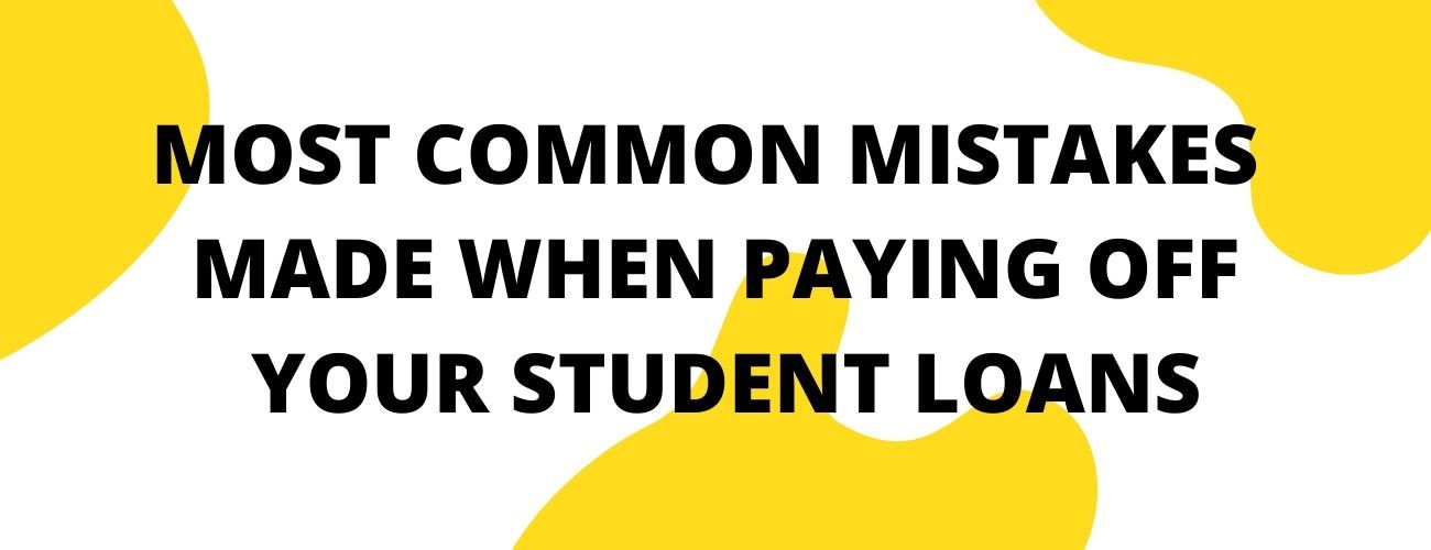 Most Common Mistakes People Make While Paying Off Student Loans