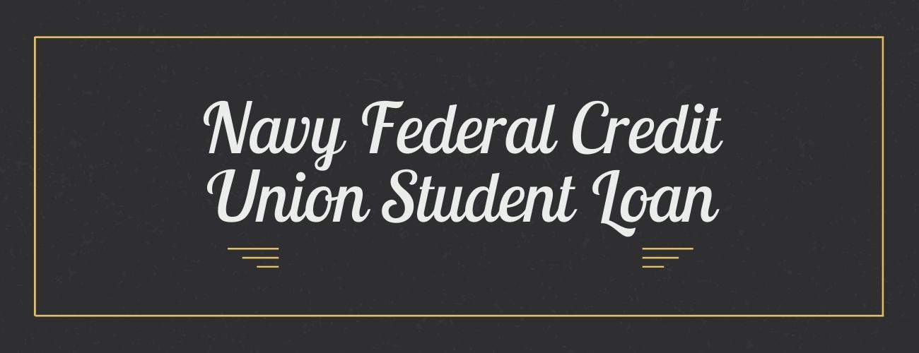 Navy Federal Credit Union Student Loans: What? Why? and How?
