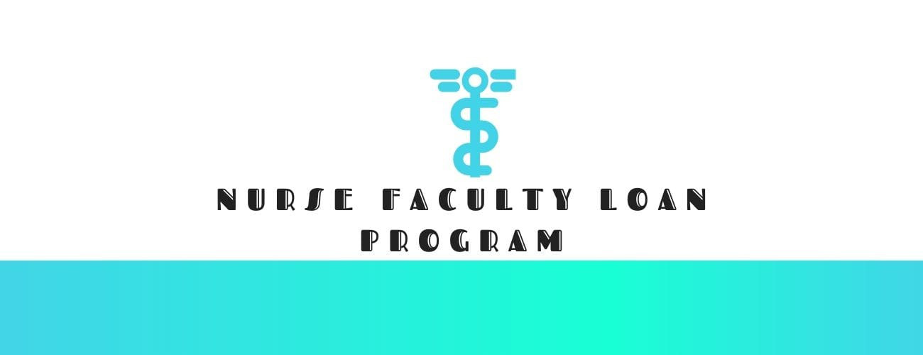 Nurse Faculty Loan Program: A Financial Aid for Your Nursing Program