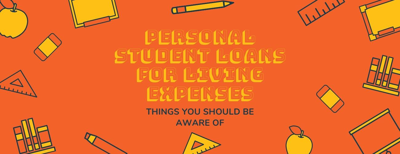 Personal Student Loans for Living Expenses : Things you should be aware of