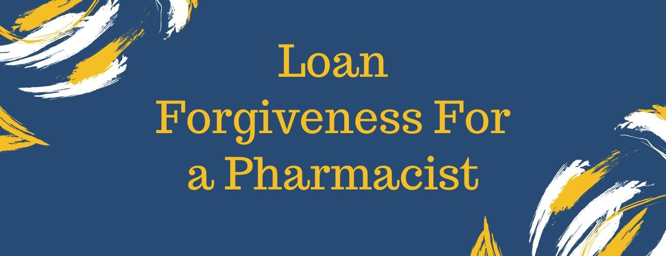 Student Loan Forgiveness for Pharmacists - All You Need To Know