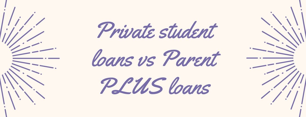 Private Student Loans vs Parent Plus Loans - Your Guide To Make The Right Decision