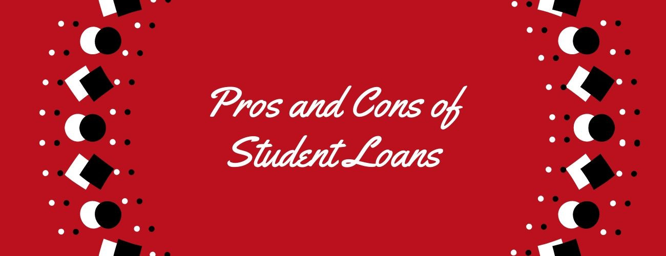 Pros and Cons of Student Loans: The Good, The Bad and Everything In-Between