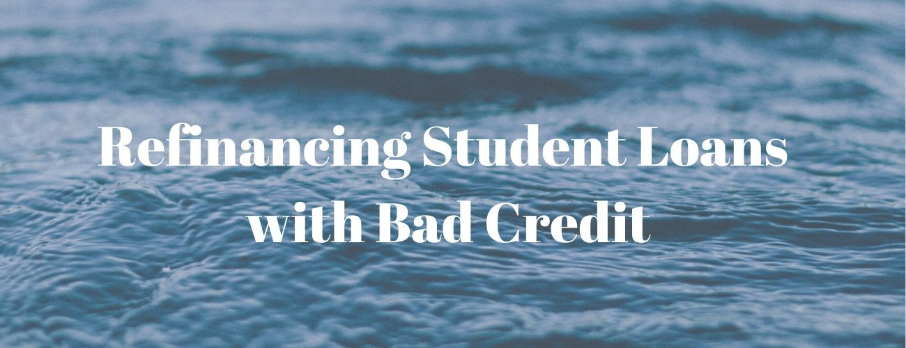 Refinance Student Loans With Bad Credit