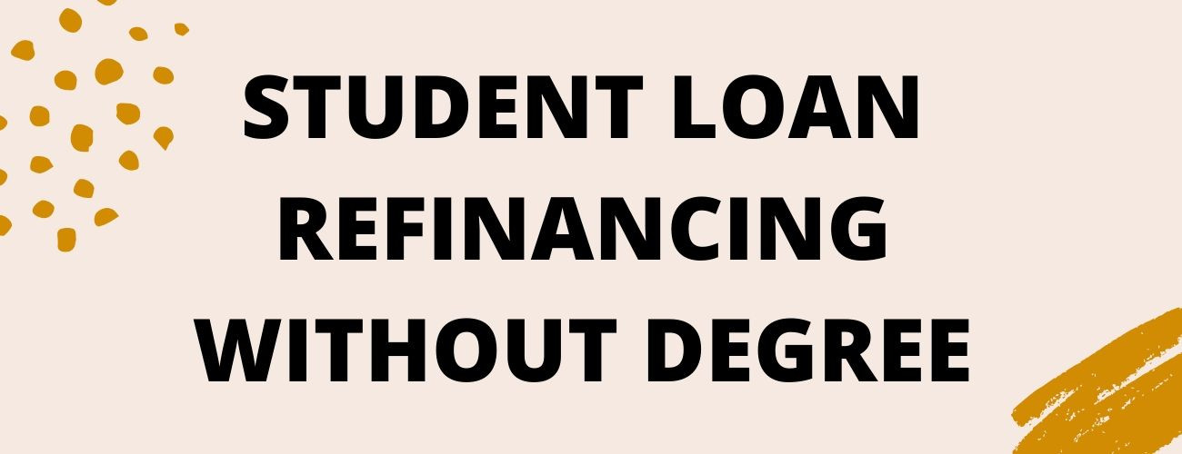 Student Loan Refinancing With No Degree