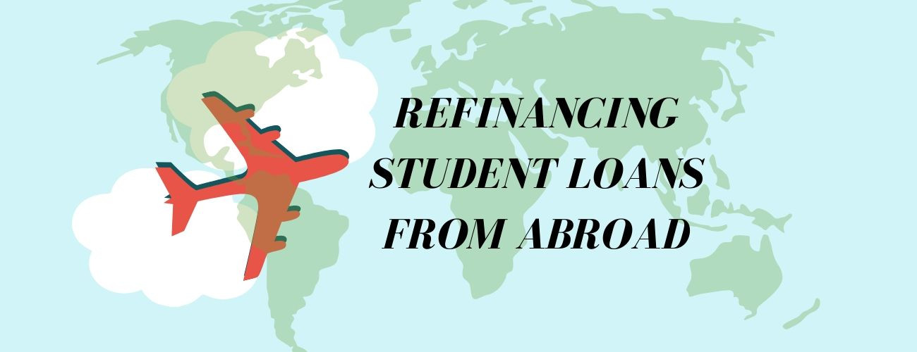Refinancing Student Loans From Abroad: How To Go About It?