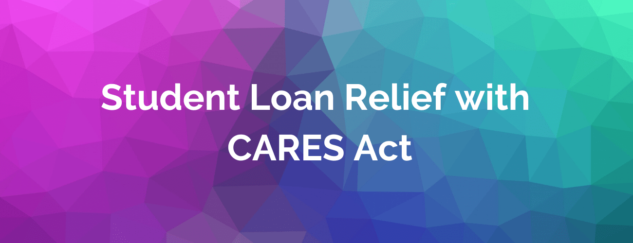 Student Loan Relief with CARES Act