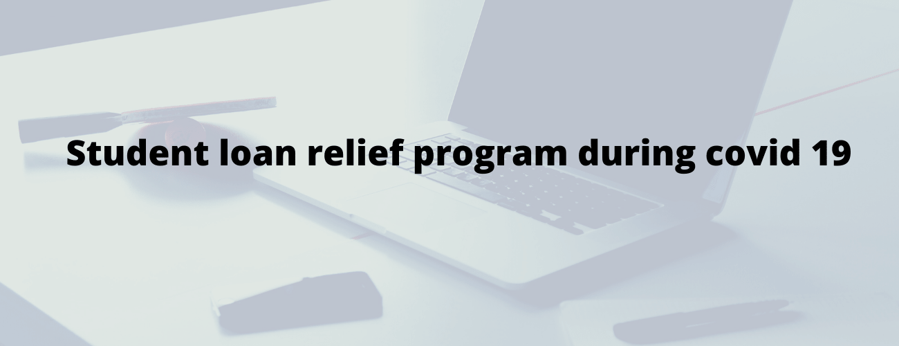 Student loan relief program during COVID-19