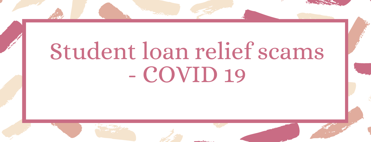 Student Loan Relief Scams-COVID 19